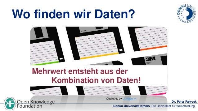 Wo finden wir Daten?  Mehrwert entsteht aus der Kombination von Daten! Quelle: cc by J. Kleyn ∞  Dr. Peter Parycek Donau-U...