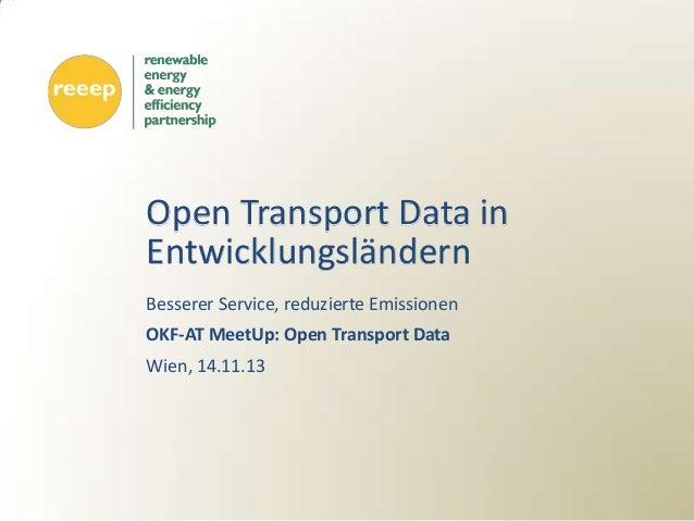 Open Transport Data in Entwicklungsländern Besserer Service, reduzierte Emissionen OKF-AT MeetUp: Open Transport Data Wien...