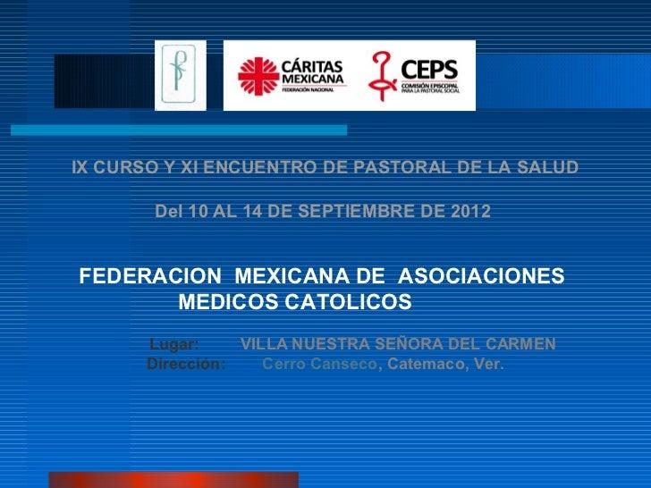 IX CURSO Y XI ENCUENTRO DE PASTORAL DE LA SALUD       Del 10 AL 14 DE SEPTIEMBRE DE 2012FEDERACION MEXICANA DE ASOCIACIONE...