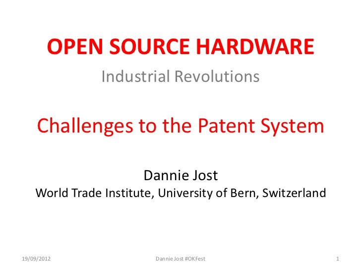 OPEN SOURCE HARDWARE                Industrial Revolutions     Challenges to the Patent System                        Dann...