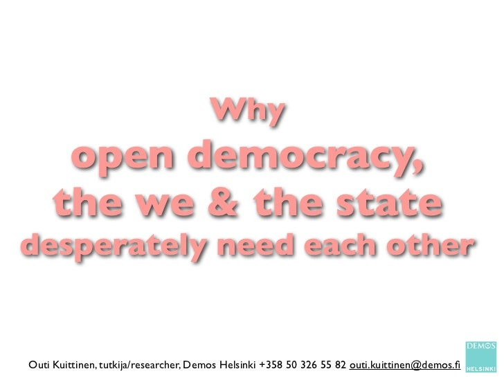 Why     open democracy,    the we & the statedesperately need each otherOuti Kuittinen, tutkija/researcher, Demos Helsinki...