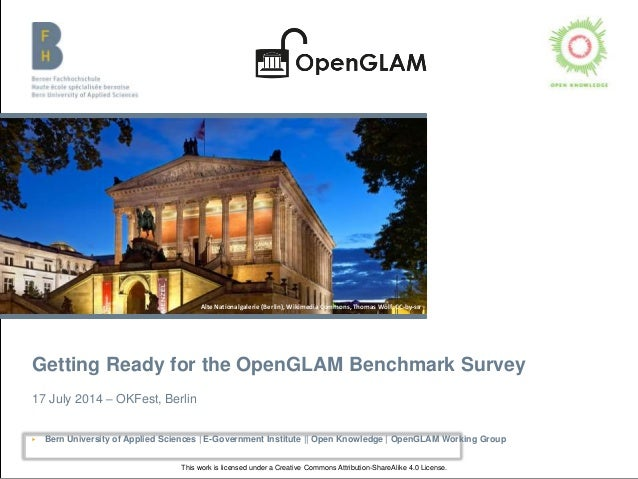 Getting Ready for the OpenGLAM Benchmark Survey 17 July 2014 – OKFest, Berlin ▶ Bern University of Applied Sciences | E-Go...