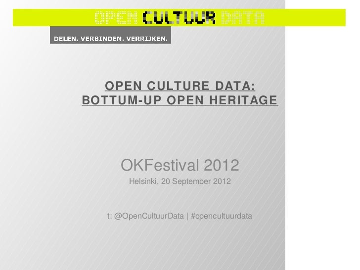 OPEN CULTURE DATA:BOTTUM -UP OPEN HERITAGE      OKFestival 2012        Helsinki, 20 September 2012   t: @OpenCultuurData |...