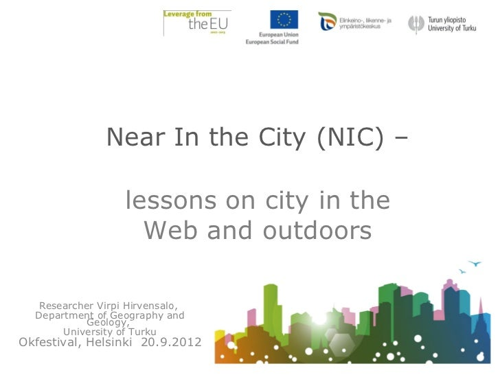 Near In the City (NIC) –                  lessons on city in the                    Web and outdoors  Researcher Virpi Hir...