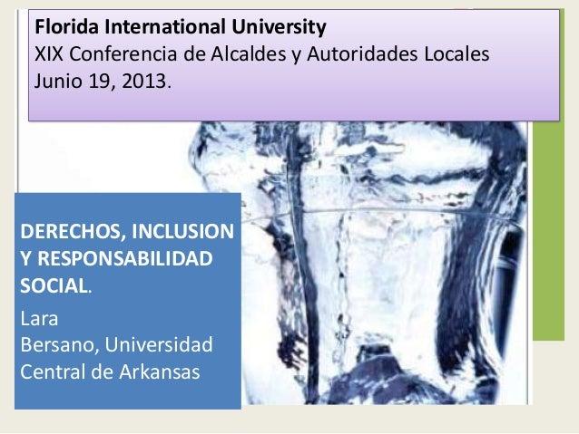 Florida International UniversityXIX Conferencia de Alcaldes y Autoridades LocalesJunio 19, 2013.DERECHOS, INCLUSIONY RESPO...