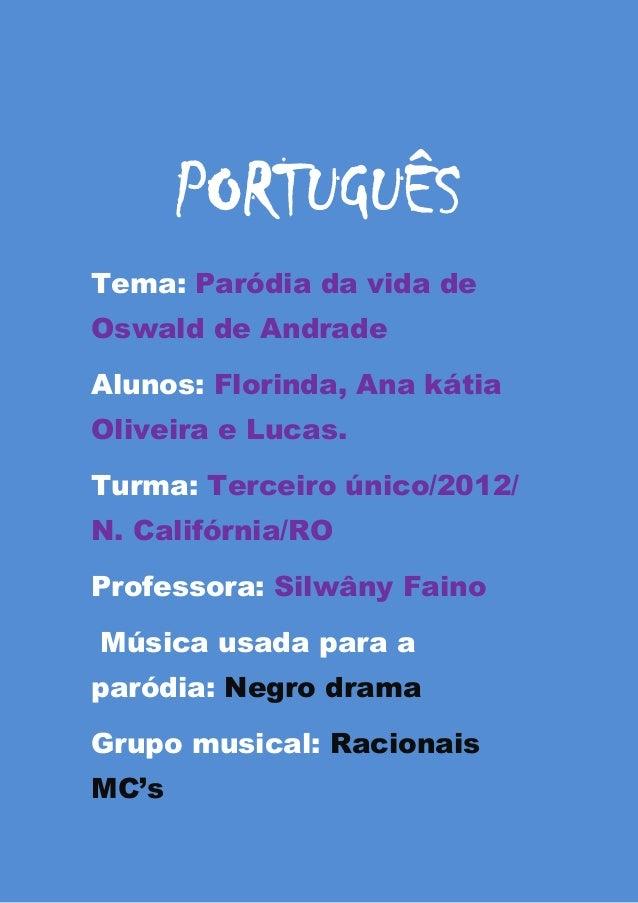 PORTUGUÊSTema: Paródia da vida deOswald de AndradeAlunos: Florinda, Ana kátiaOliveira e Lucas.Turma: Terceiro único/2012/N...
