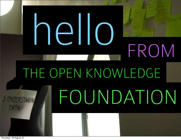 hello FROM                    THE OPEN KNOWLEDGE                          FOUNDATIONThursday, 16 August 12