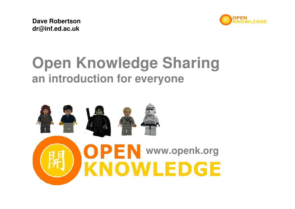 Dave Robertson dr@inf.ed.ac.uk     Open Knowledge Sharing an introduction for everyone                         www.openk.o...