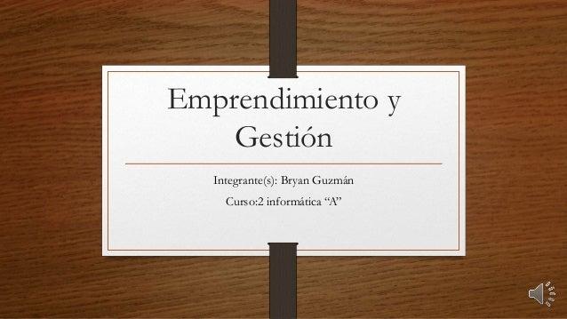 """Emprendimiento y  Gestión  Integrante(s): Bryan Guzmán  Curso:2 informática """"A"""""""