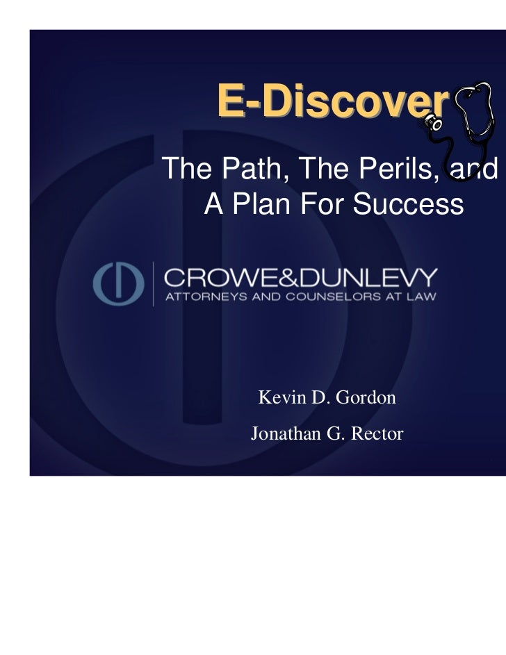 E-DiscoverThe Path, The Perils, and  A Plan For Success       Kevin D. Gordon      Jonathan G. Rector