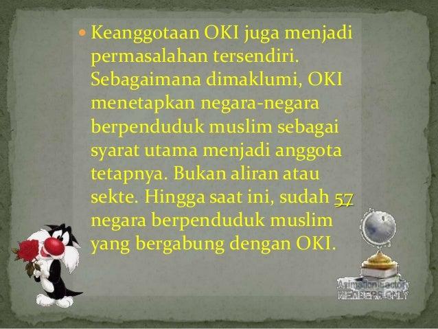 INDONESIA DALAM OKIPada KTT III tahun 1972 di Jeddah, SaudiArabia, Indonesia secara resmi menjadi anggotaOKI dan turut men...