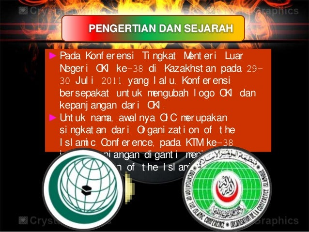 PENGERTIAN DAN SEJARAH►Pada Konf er ensi Ti ngkat Ment er i LuarNeger i OKI ke-38 di Kazakhst an pada 29-30 Jul i 2011 yan...