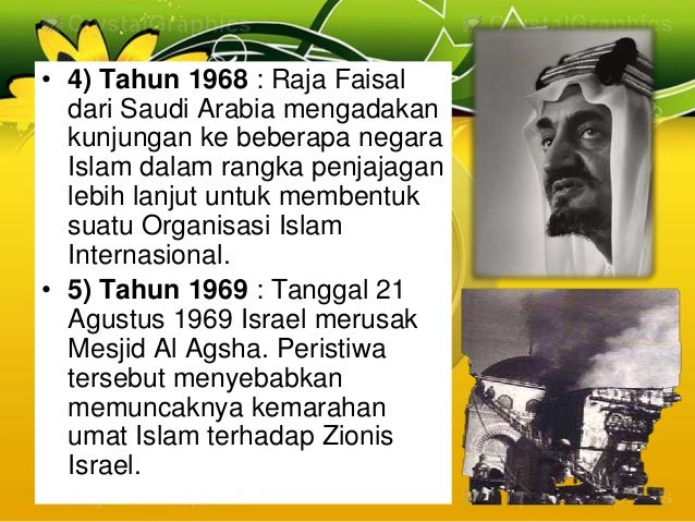 • 4) Tahun 1968 : Raja Faisaldari Saudi Arabia mengadakankunjungan ke beberapa negaraIslam dalam rangka penjajaganlebih la...
