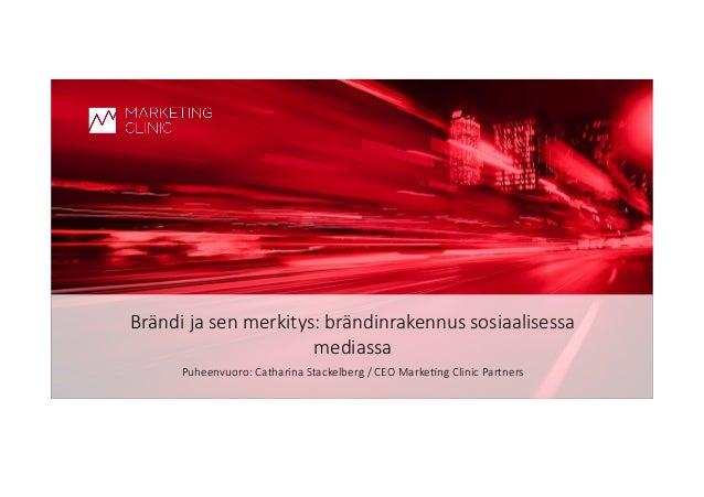 © Marke(ng Clinic   Brändi ja sen merkitys: brändinrakennus sosiaalisessa  mediassa Puheenvuoro: Catharina Stac...