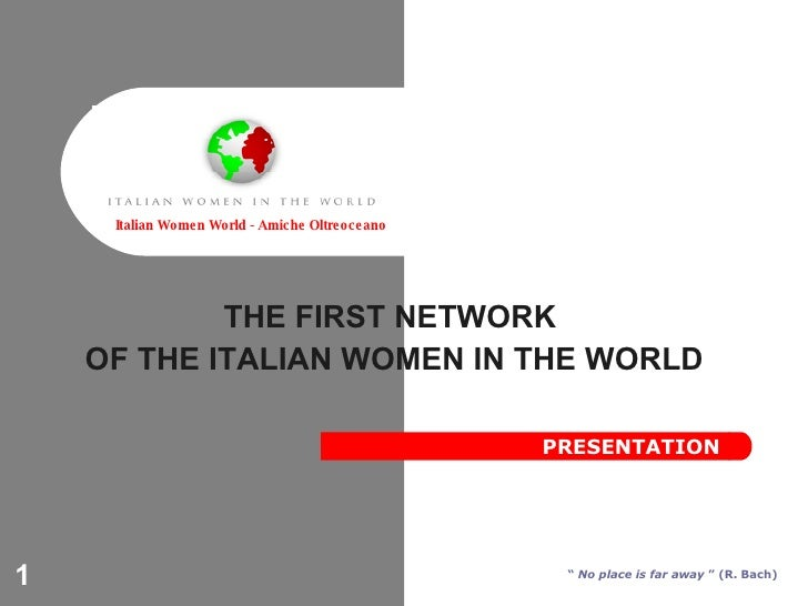 """THE FIRST NETWORK  OF THE ITALIAN WOMEN IN THE WORLD Italian Women World - Amiche Oltreoceano """"  No place is far away  """" (..."""