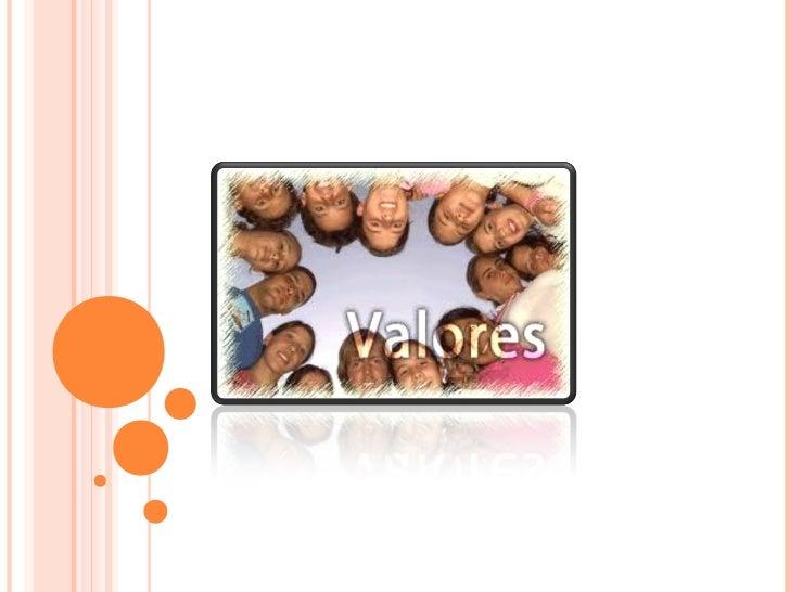 Los valores son principios que nos permitenorientar nuestro comportamiento en funciónde realizarnos como personas. Son cre...