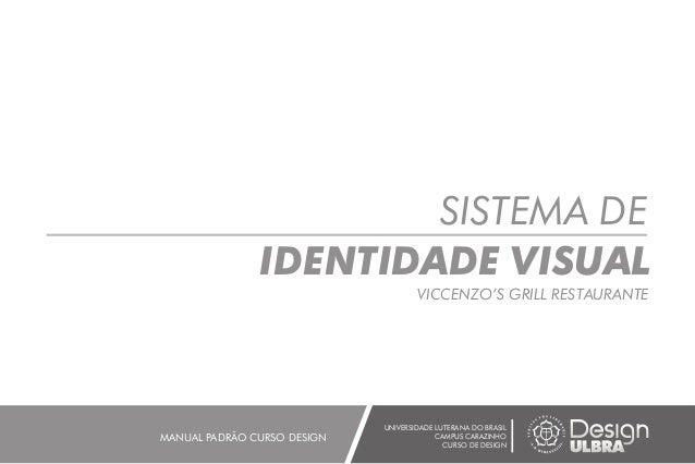 SISTEMA DE IDENTIDADE VISUAL VICCENZO'S GRILL RESTAURANTE UNIVERSIDADE LUTERANA DO BRASIL CAMPUS CARAZINHO CURSO DE DESIGN...