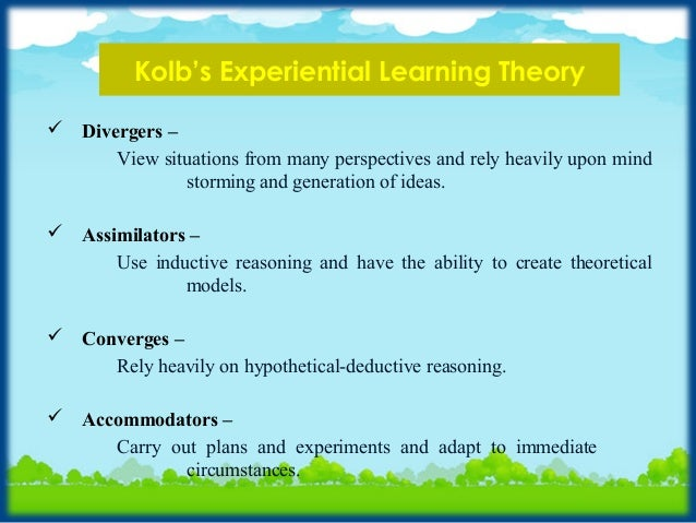 kolbs experiential learning theory Kolb's experiential learning cycle is a four stage process that describes a four stage process of how we acquire and embed new knowledge the theory embraces the idea that we change as a.