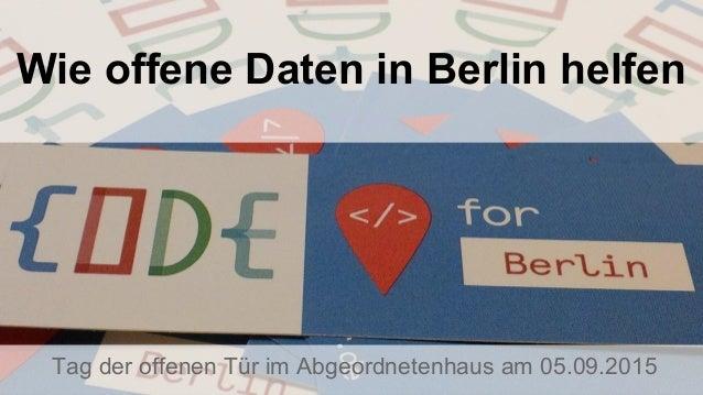 Wie offene Daten in Berlin helfen Tag der offenen Tür im Abgeordnetenhaus am 05.09.2015