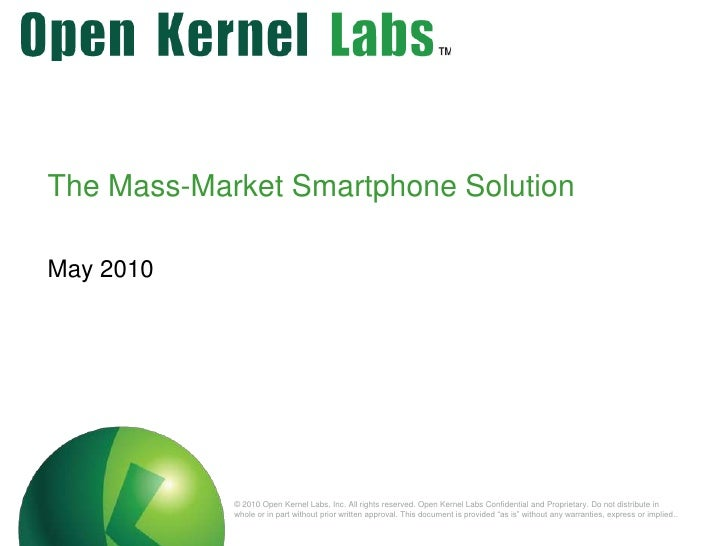 The Mass-Market Smartphone Solution<br />May 2010<br />© 2010 Open Kernel Labs, Inc. All rights reserved. Open Kernel Labs...