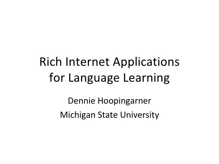 Rich Internet Applications for Language Learning Dennie Hoopingarner Michigan State University