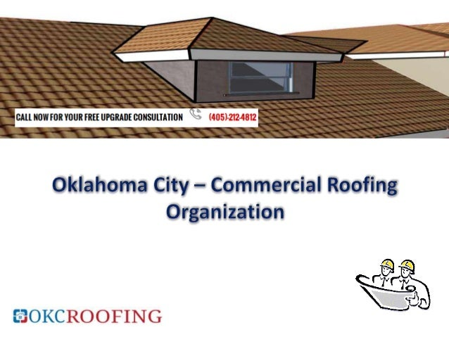 Commercial Roofing OKC Roofing Company Is A Local Commercial Roofing Company  Specializing In Flat Re ... Sc 1 St SlideShare