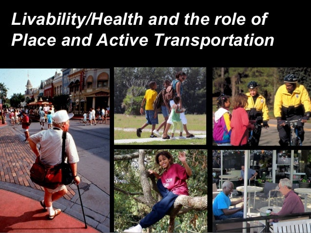 Livability/Health and the role ofPlace and Active Transportation