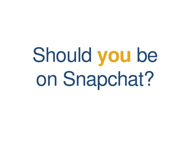 Should you be on Snapchat?