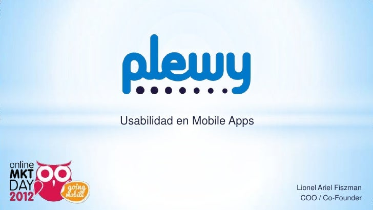 Usabilidad en Mobile Apps                            Lionel Ariel Fiszman                             COO / Co-Founder