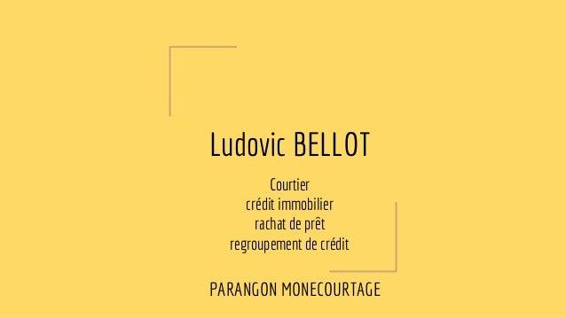 Ludovic BELLOT Courtier crédit immobilier rachat de prêt renégociation de crédit PARANGON MONECOURTAGE