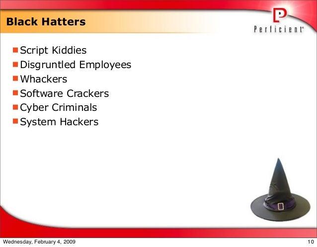 Black Hatters Script Kiddies Disgruntled Employees Whackers Software Crackers Cyber Criminals System Hackers 10Wedne...