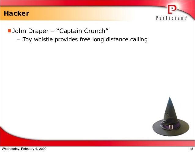"Hacker John Draper – ""Captain Crunch"" – Toy whistle provides free long distance calling 15Wednesday, February 4, 2009"