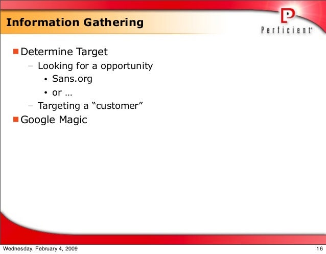"""Information Gathering Determine Target – Looking for a opportunity • Sans.org • or … – Targeting a """"customer"""" Google Mag..."""
