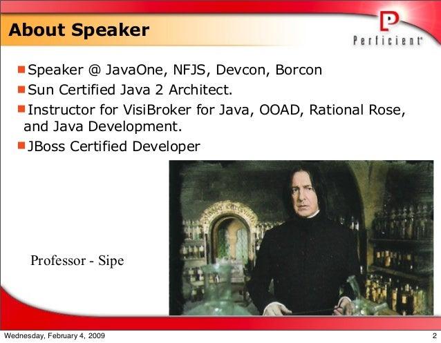 About Speaker Speaker @ JavaOne, NFJS, Devcon, Borcon Sun Certified Java 2 Architect. Instructor for VisiBroker for Jav...