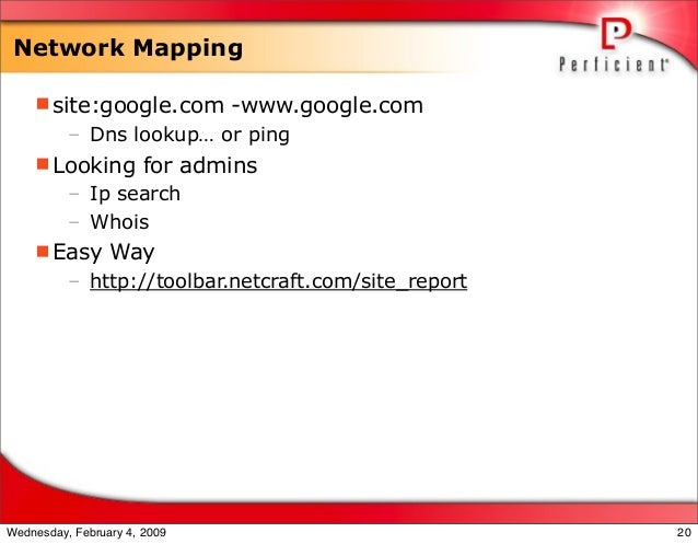 Network Mapping site:google.com -www.google.com – Dns lookup… or ping Looking for admins – Ip search – Whois Easy Way –...