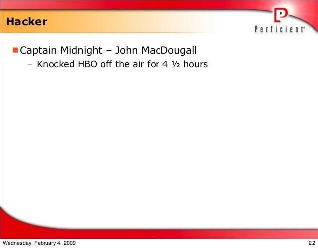 Hacker Captain Midnight – John MacDougall – Knocked HBO off the air for 4 ½ hours 22Wednesday, February 4, 2009