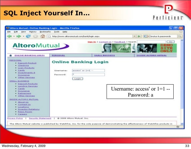 SQL Inject Yourself In… Username: access' or 1=1 -- Password: a 33Wednesday, February 4, 2009