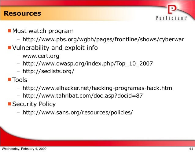 Resources Must watch program – http://www.pbs.org/wgbh/pages/frontline/shows/cyberwar Vulnerability and exploit info – w...