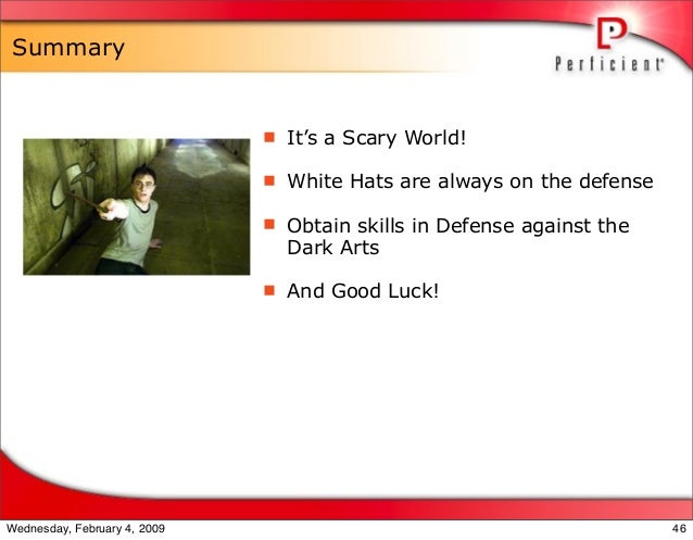 Summary  It's a Scary World!  White Hats are always on the defense  Obtain skills in Defense against the Dark Arts  An...