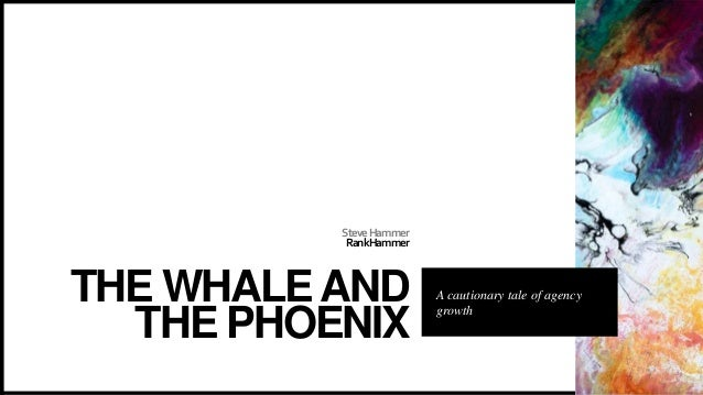 SteveHammer RankHammer THE WHALEAND THE PHOENIX A cautionary tale of agency growth