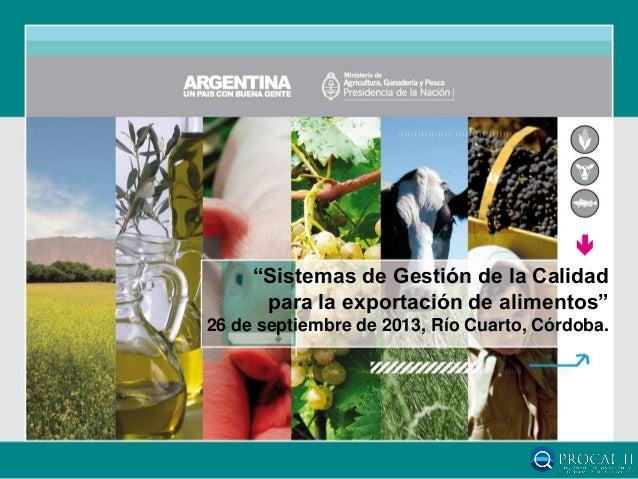 """""""Sistemas de Gestión de la Calidad para la exportación de alimentos"""" 26 de septiembre de 2013, Río Cuarto, Córdoba."""