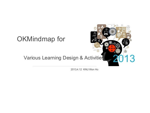 OKMindmap for Various Learning Design & Activities                                             2013                      2...