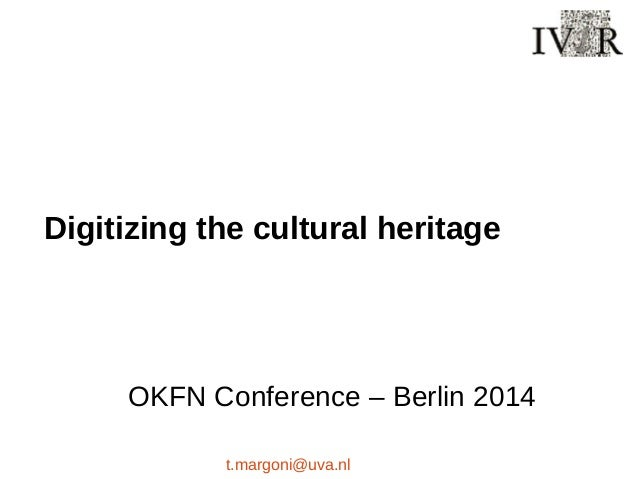 Digitizing the cultural heritage OKFN Conference – Berlin 2014 t.margoni@uva.nl