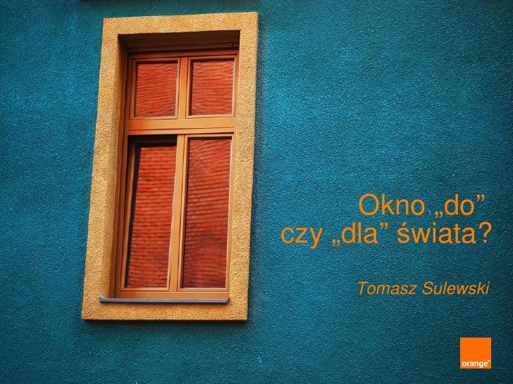 """Okno """"do""""  czy """"dla"""" świata? Tomasz Sulewski"""