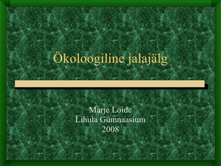 ec3822ba3f0 Ökoloogiline jalajälg Marje Loide Lihula Gümnaasium 2008 ...