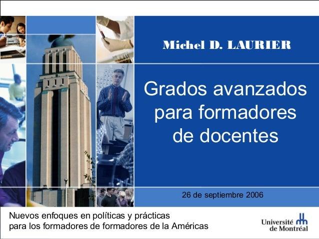 Michel D. LAURIER Grados avanzados para formadores de docentes Nuevos enfoques en políticas y prácticas para los formadore...