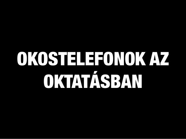 OKOSTELEFONOK AZ OKTATÁSBAN