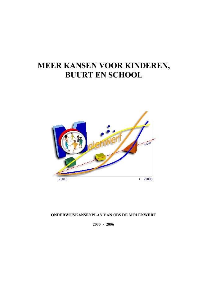 MEER KANSEN VOOR KINDEREN, BUURT EN SCHOOL  ONDERWIJSKANSENPLAN VAN OBS DE MOLENWERF 2003 - 2006