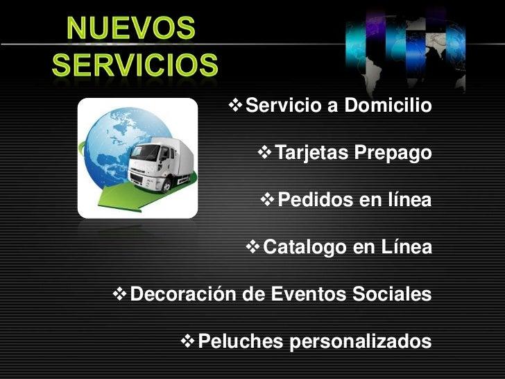 Servicio a Domicilio             Tarjetas Prepago              Pedidos en línea            Catalogo en LíneaDecoració...
