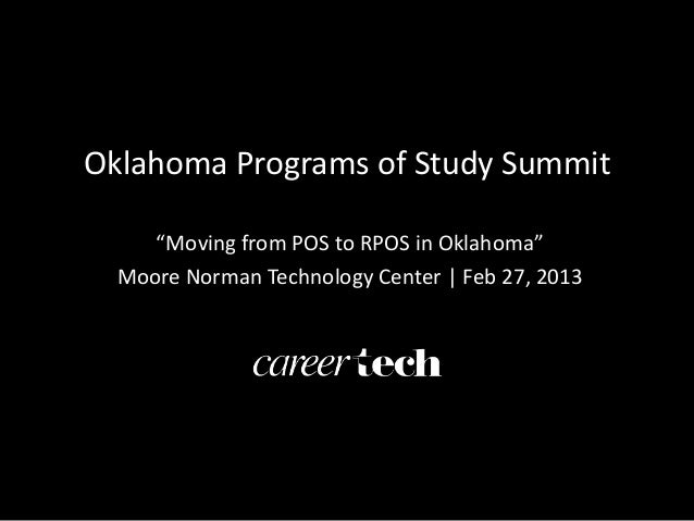 """Oklahoma Programs of Study Summit     """"Moving from POS to RPOS in Oklahoma""""  Moore Norman Technology Center 